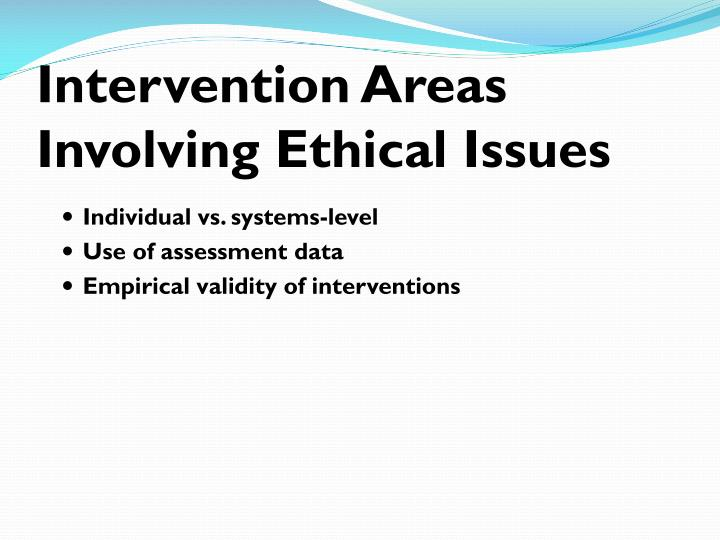 Intervention Areas Involving Ethical Issues