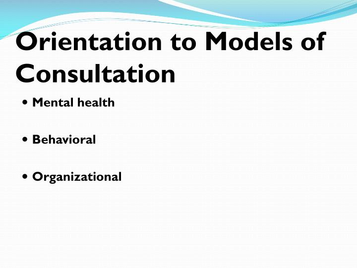 Orientation to Models of Consultation