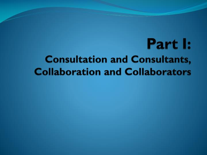 Part i consultation and consultants collaboration and collaborators