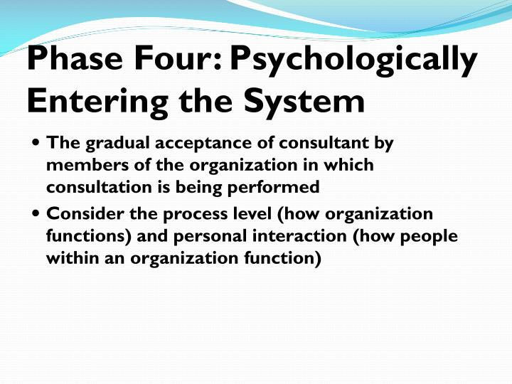 Phase Four: Psychologically Entering the System