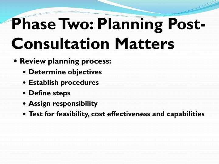 Phase Two: Planning Post-Consultation Matters