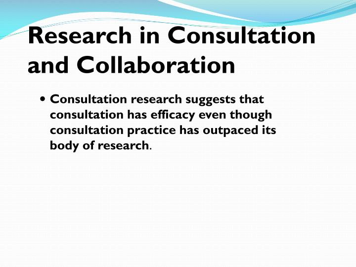 Consultation research suggests that consultation has efficacy even though consultation practice has outpaced its body of research