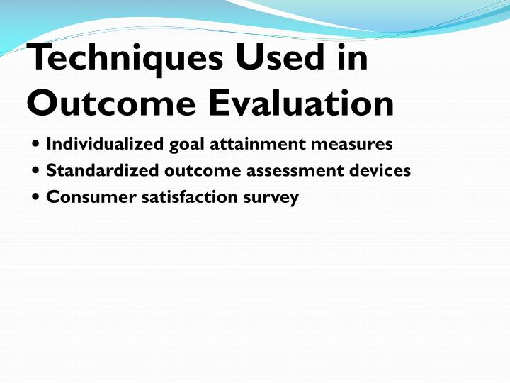 Techniques Used in Outcome Evaluation