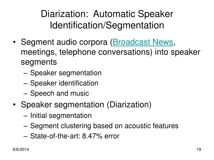 Diarization:  Automatic Speaker Identification/Segmentation