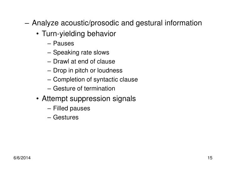 Analyze acoustic/prosodic and gestural information