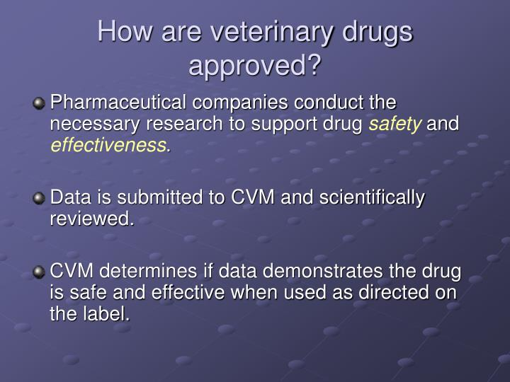 How are veterinary drugs approved?