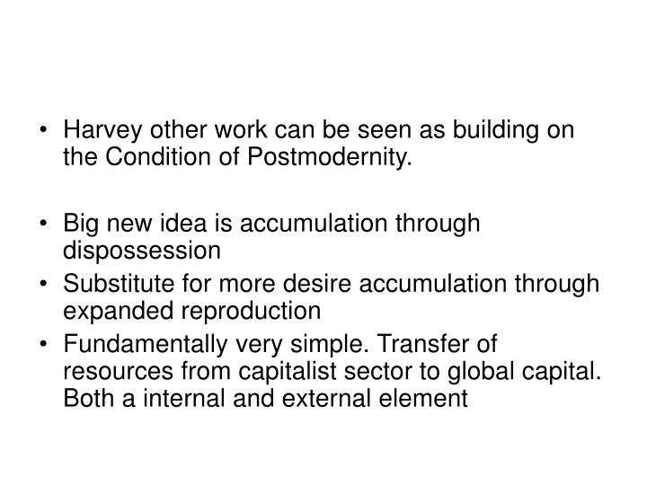 Harvey other work can be seen as building on the Condition of Postmodernity.