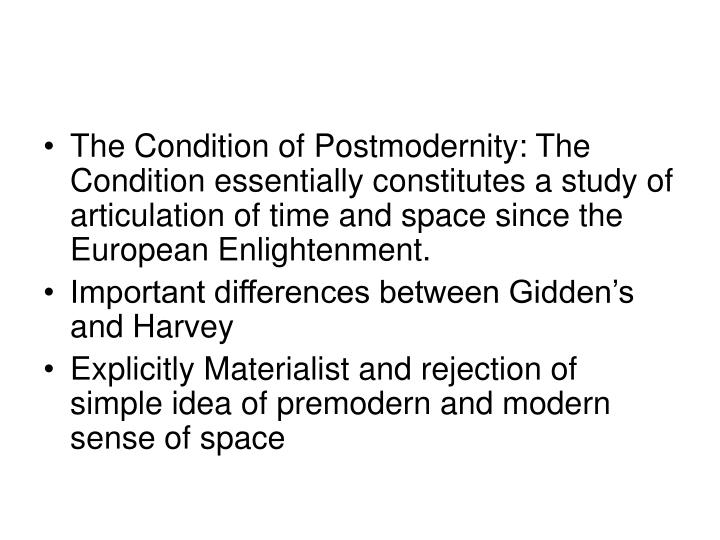 The Condition of Postmodernity: The Condition essentially constitutes a study of articulation of time and space since the European Enlightenment.