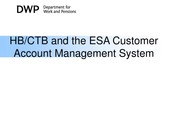 HB/CTB and the ESA Customer Account Management System