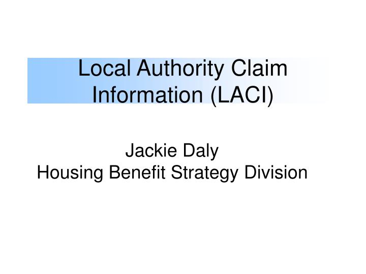Local Authority Claim Information (LACI)