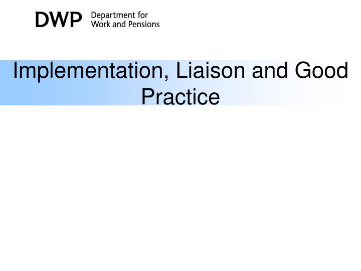 Implementation, Liaison and Good Practice