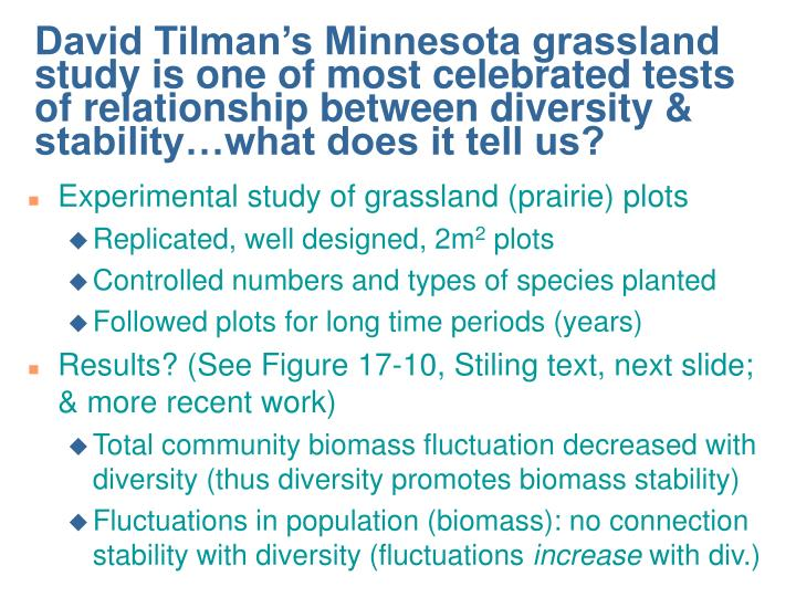 David Tilman's Minnesota grassland study is one of most celebrated tests of relationship between diversity & stability…what does it tell us?
