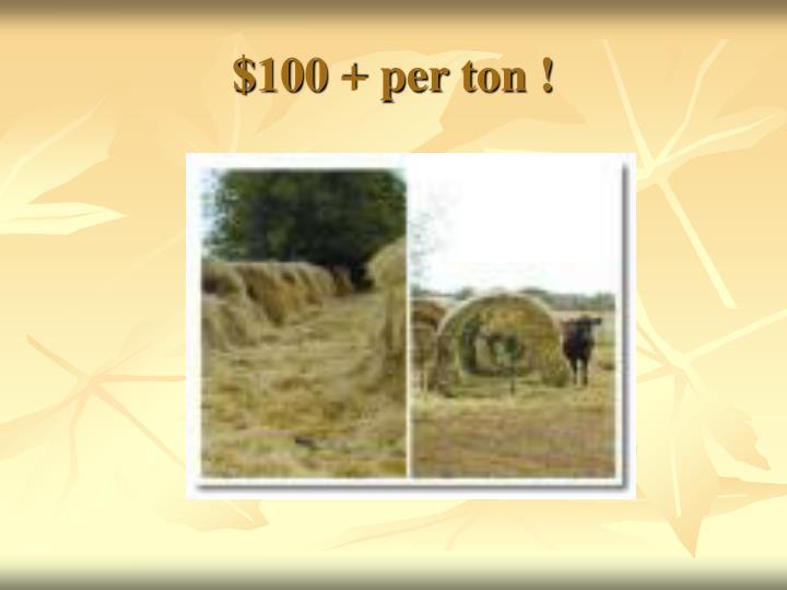 $100 + per ton !