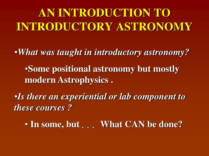 AN INTRODUCTION TO INTRODUCTORY ASTRONOMY
