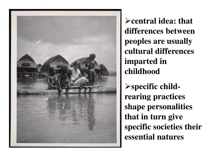 central idea: that differences between peoples are usually cultural differences imparted in childhood