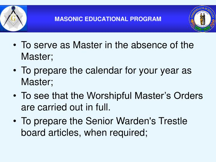 To serve as Master in the absence of the Master;