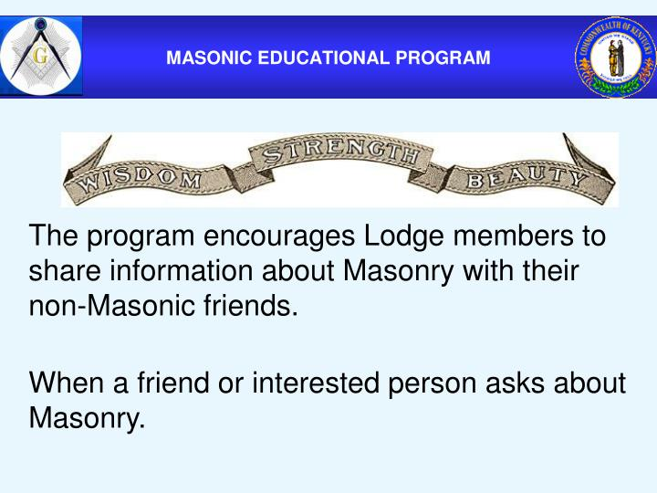 The program encourages Lodge members to share information about Masonry with their non-Masonic friends.
