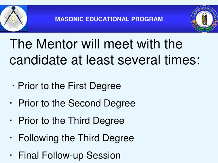 The Mentor will meet with the candidate at least several times: