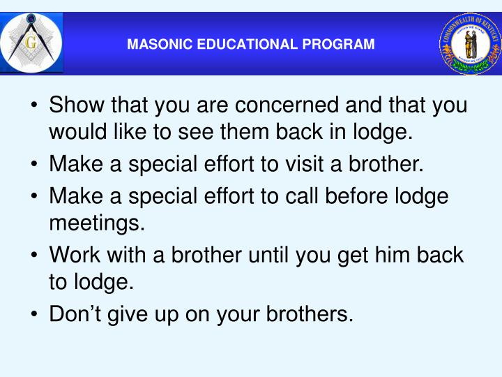 Show that you are concerned and that you would like to see them back in lodge.