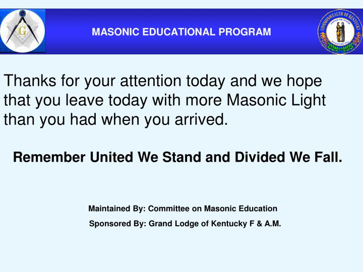 Thanks for your attention today and we hope that you leave today with more Masonic Light