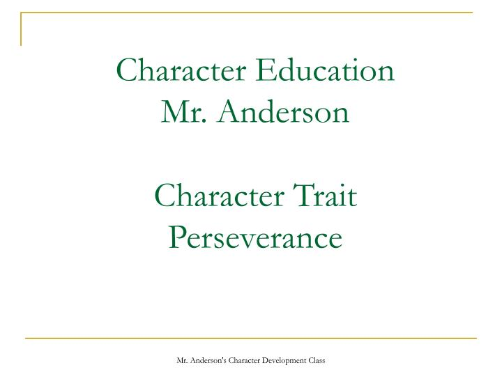 Character education mr anderson character trait perseverance