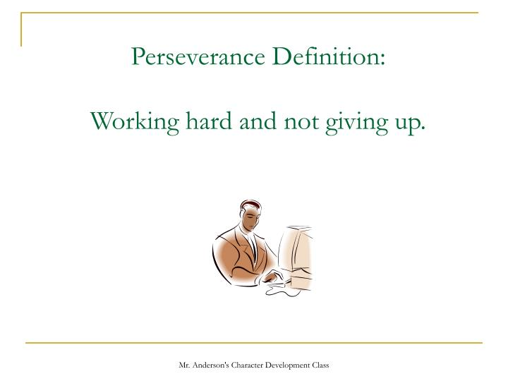 Perseverance definition working hard and not giving up