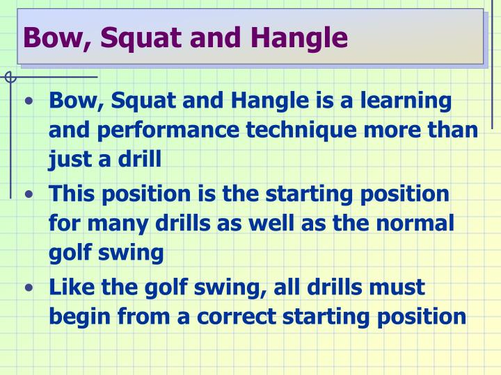 Bow, Squat and Hangle