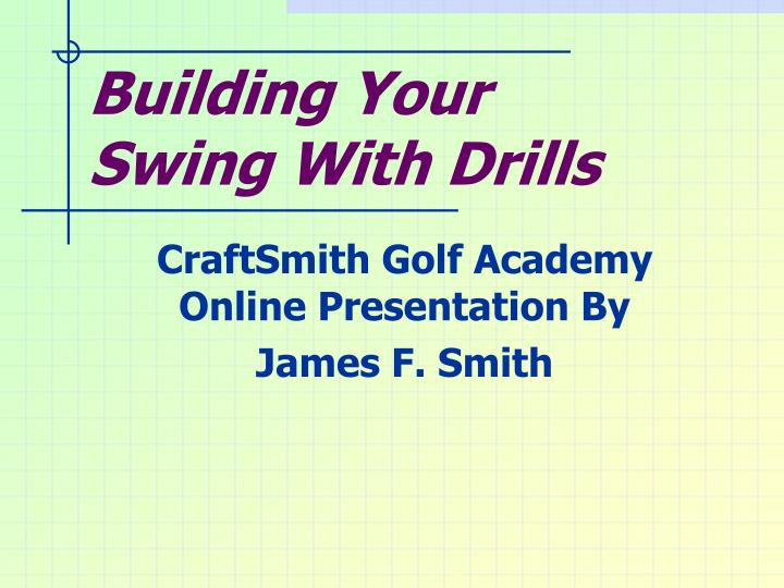 Building your swing with drills