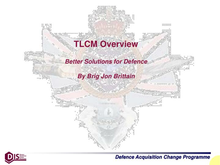 Tlcm overview better solutions for defence by brig jon brittain