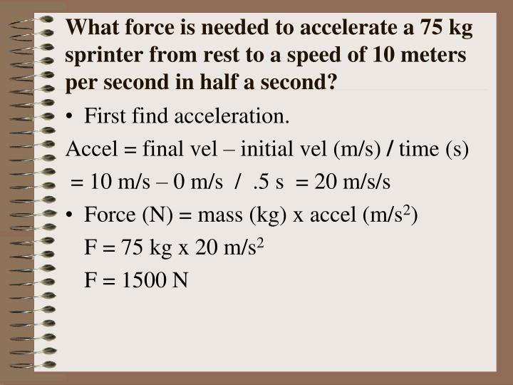 What force is needed to accelerate a 75 kg sprinter from rest to a speed of 10 meters per second in half a second?
