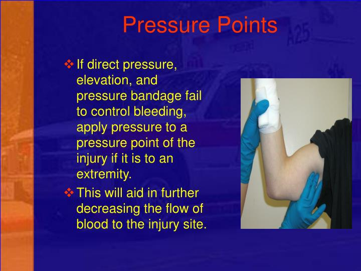 If direct pressure, elevation, and pressure bandage fail to control bleeding, apply pressure to a pressure point of the injury if it is to an extremity.