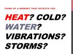 heat cold water vibrations storms