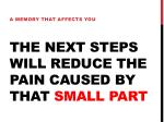 the next steps will reduce the pain caused by that small part