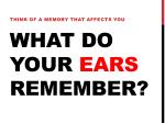 what do your ears remember