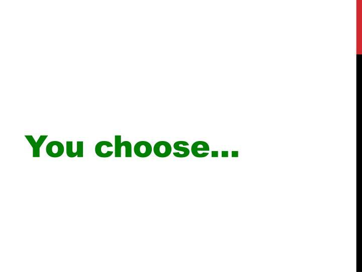 You choose…