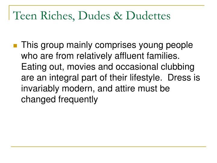 Teen Riches, Dudes & Dudettes