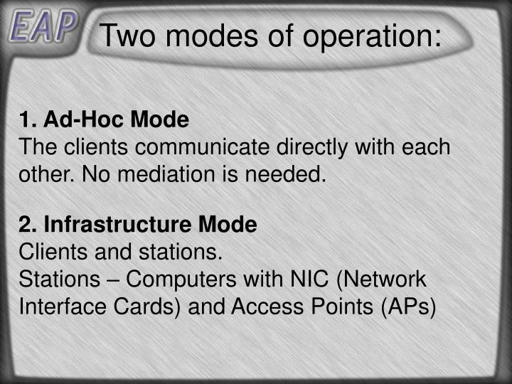 Two modes of operation: