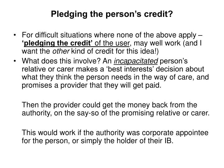 Pledging the person's credit?