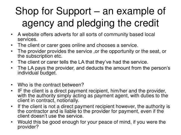 Shop for Support – an example of agency and pledging the credit
