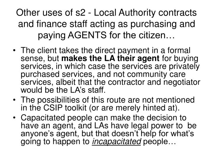 Other uses of s2 - Local Authority contracts and finance staff acting as purchasing and paying AGENTS for the citizen…