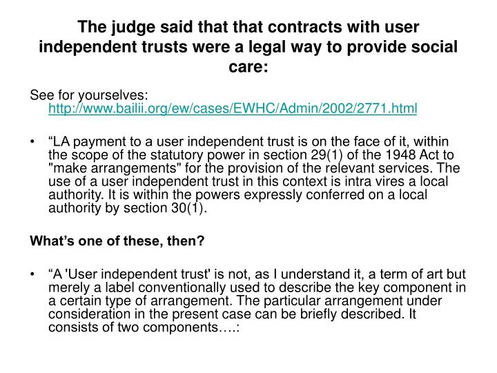 The judge said that that contracts with user independent trusts were a legal way to provide social care: