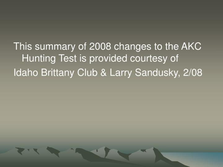 This summary of 2008 changes to the AKC Hunting Test is provided courtesy of