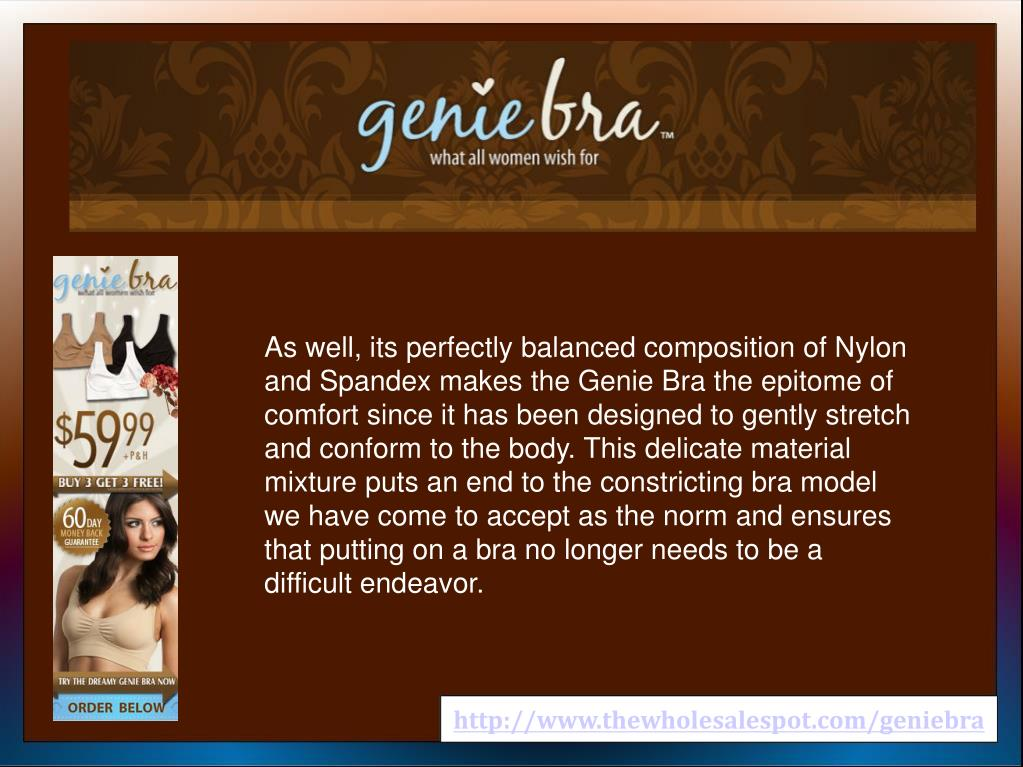 As well, its perfectly balanced composition of Nylon and Spandex makes the Genie Bra the epitome of comfort since it has been designed to gently stretch and conform to the body. This delicate material mixture puts an end to the constricting bra model we have come to accept as the norm and ensures that putting on a bra no longer needs to be a difficult endeavor.