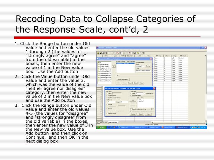 Recoding Data to Collapse Categories of the Response Scale, cont'd, 2