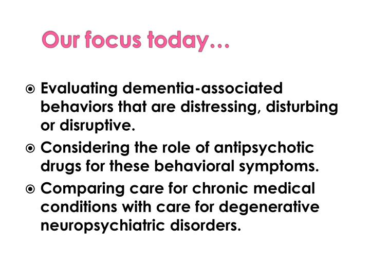 Evaluating dementia-associated  behaviors that are distressing, disturbing or disruptive.