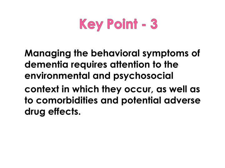Managing the behavioral symptoms of dementia requires attention to the environmental and psychosocial