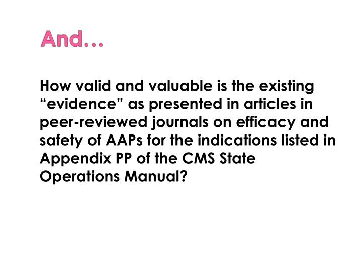 "How valid and valuable is the existing ""evidence"" as presented in articles in peer-reviewed journals on efficacy and safety of AAPs for the indications listed in Appendix PP of the CMS State Operations Manual?"