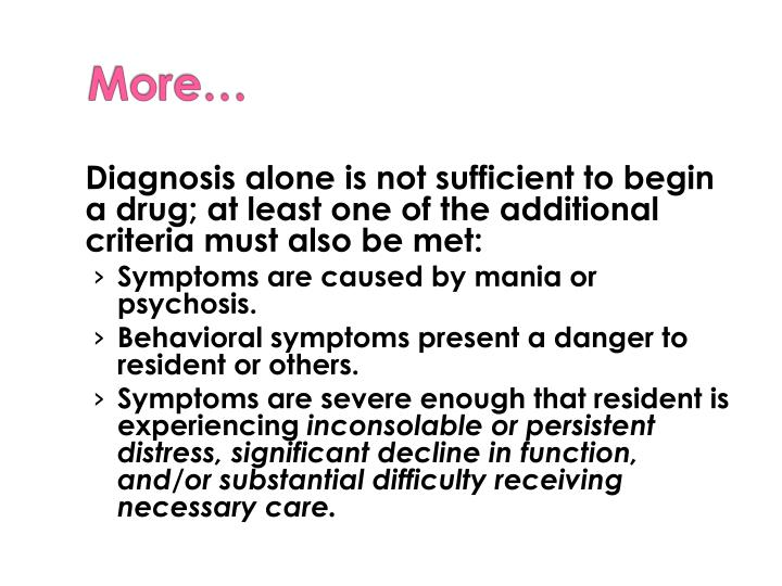 Diagnosis alone is not sufficient to begin a drug; at least one of the additional criteria must also be met:
