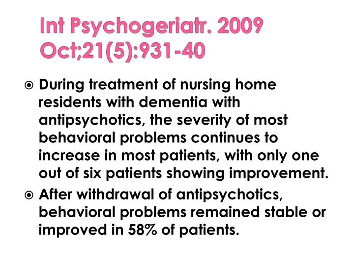 During treatment of nursing home residents with dementia with antipsychotics, the severity of most behavioral problems continues to increase in most patients, with only one out of six patients showing improvement.