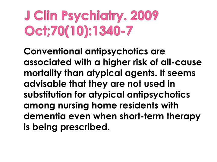 Conventional antipsychotics are associated with a higher risk of all-cause mortality than atypical agents. It seems advisable that they are not used in substitution for atypical antipsychotics among nursing home residents with dementia even when short-term therapy is being prescribed.